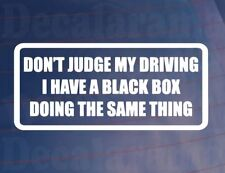 DON'T JUDGE MY DRIVING I HAVE A BLACK BOX Funny Car/Window/Bumper Sticker
