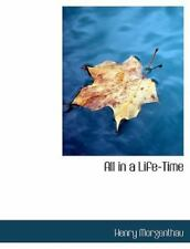 All In A Life-Time: By Henry Morgenthau