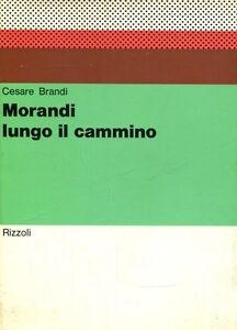 Morandi lungo il cammino - Rizzoli Milano 1970