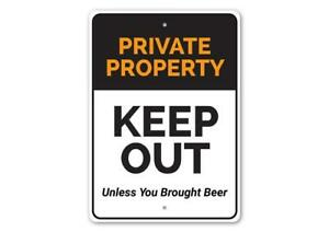 Private Property Keep Out! Unless You Brought Beer, Fun Warning Metal Sign
