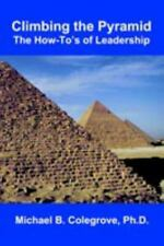 Climbing the Pyramid : The How-to's of Leadership by Michael Colegrove (2004,...