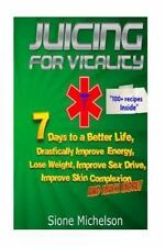 Juicing for Vitality : Juicing for Vitality: 7 Days to a Better Life,...