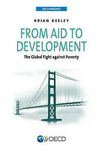 From Aid to Development: The Global Fight Against Poverty by Brian Keeley