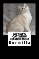 Cat Fancier: My Cat's Cat Show Record Book : Burmilla by Marian Blake (2015,.