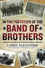 In the Footsteps of the Band of Brothers: A Return to Easy Company's-ExLibrary