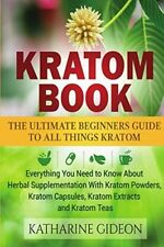 Kratom Book The Ultimate Beginners Guide to All Things Kratom  (Paperback)