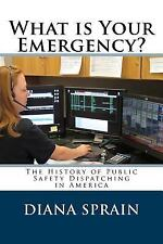 What Is Your Emergency? : The History of Public Safety Dispatching in America...