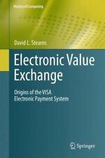 History of Computing Ser.: Electronic Value Exchange : Origins of the VISA...