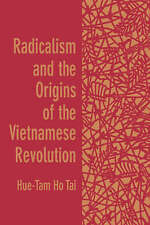 NEW Radicalism and the Origins of the Vietnamese Revolution by Hue-Tam Ho Tai