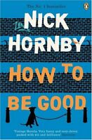 How to Be Good By Nick Hornby. 9780140287011