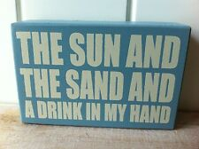 RETRO WALL WOOD BOX PLAQUE SIGN 'THE SUN AND THE SAND AND A DRINK IN MY HAND'