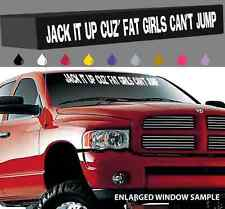 """Jack It Up Cuz' Fat Girls Can't Jump Windshield Decal Banner 4x4  Lifted 40"""""""