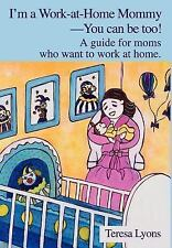 I'm a Work-at-Home Mommy--You Can Be Too!:A Guide for Moms Who Want to Work...