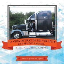 La Vida Detras de un Volante : Life Behind a Wheel by Eliseo Radai Perez...