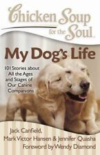 Chicken Soup for the Soul: My Dog's Life: 101 Stories about All the Ages and Sta