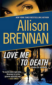 Love Me to Death: A Novel of Suspense by Allison Brennan (English) Mass Market P