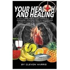 Your Health and Healing : Give Your Body What It Deserves... Natural Care! by...