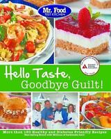 Mr. Food Test Kitchen's Hello Taste, Goodbye Guilt!: Over 150 Healthy and Diabet
