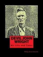 Devil John Wright : A Biography by Kimberely Booth (2013, Paperback)
