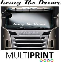 LIVING THE DREAM WINDSCREEN LORRY STICKER SCANIA DAF VOLVO MAN MERCEDES LOR45