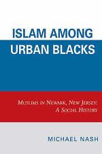 NEW Islam among Urban Blacks: Muslims in Newark, New Jersey: A Social History
