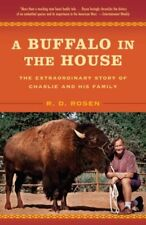 A Buffalo in the House: The Extraordinary Story of Charlie and His Family by R.
