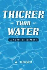 Thicker Than Water : A Novel of Suspense by A. Unger (2013, Paperback)