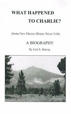 What Happened to Charlie? (Some New Mexico History Never Told) A Biography (PB)
