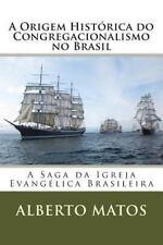 A Origem Histórica Do Congregacionalismo No Brasil by Alberto Matos (2013,...