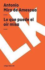 Lo Que Puede el Oír Misa by Antonio Mira de Amescua (2014, Paperback)