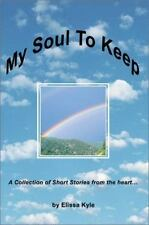 My Soul To Keep: A Collection of Short Stories from the heart