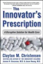 The Innovator's Prescription : A Disruptive Solution for Health Care Christensen