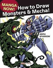 Manga Now! How to Draw Manga Monsters and Mecha by Keith Sparrow (2016,...