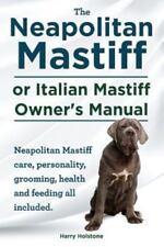 The Neapolitan Mastiff or Italian Mastiff Owner's Manual. Neapolitan Mastiff.