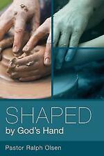 Shaped by God's Hand, , Olsen, Pastor Ralph, Very Good, 2013-02-04,