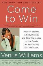 Come to Win : Business Leaders, Artists, Doctors, and Other Visionaries on...