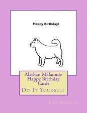 Alaskan Malamute Happy Birthday Cards : Do It Yourself by Gail Forsyth (2016,.