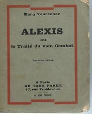 Marg Yourcenar..Alexis ou le Traité du vain Combat.E.O. 1929. AU SANS PAREIL.