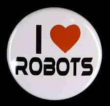 """I LOVE ROBOTS - Button Pinback Badge 1.5"""" Sci-Fi White Fun"""