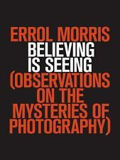 Believing is Seeing (Obervations on the Mysteries of Photography) by Errol Morr