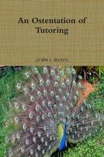 An Ostentation of Tutoring by John.L. Bisol (2015, Paperback)