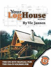 Your Log House: The On-Site Manual for the Do-It-Yourselfer, Janzen, Vic, Good B