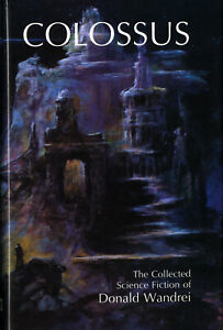 COLOSSUS: The Collected Science Fiction of Donald Wandrei • F & B • 1999 2nd Ed.