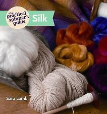 The Practical Spinner's Guide - SILK by Sara Lamb *BRAND NEW & FREE SHIPPING