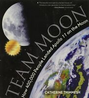 Team Moon How 400,000 People Landed Apollo 11 on the Moon by Catherine Thimmesh