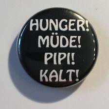 Hunger Müde Pipi Kalt Button / Badge Frauen FUN Pin girls Spruch Männer Geschenk