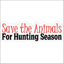 Save the animals for hunting season Funny Turkey Deer Elk Duck Decal Sticker