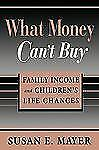 What Money Can't Buy : Family Income and Children's Life Chances by Susan E....