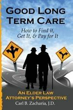 Good Long Term Care - How to Find it, Get It, and Pay for It.: An Elder Law Atto