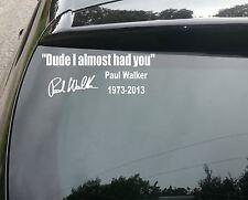 Paul Walker Dude I Almost Had You Vinyl Decal Sticker 210mm jap vw drift